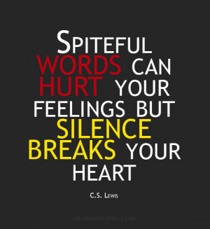 Hurt My Feelings Quotes Spiteful words can hurt your
