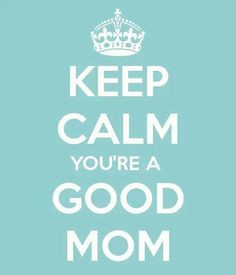 keep calm you re a good mom more mothers poems children grandchildren ...