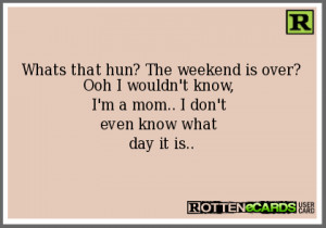 Weekend Is Over The weekend is over?
