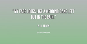 """My face looks like a wedding-cake left out in the rain."""""""