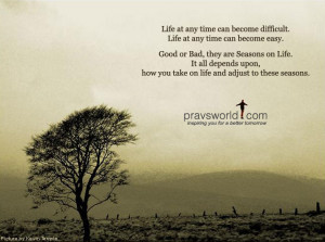 Life at any time can become difficult Life at any time can become easy