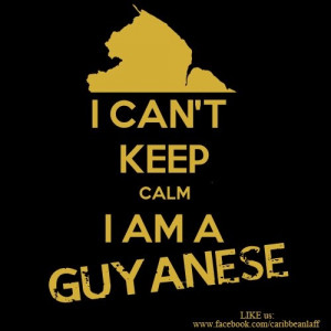 can't keep calm! I am a Guyanese!!!