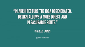 In architecture the idea degenerated. Design allows a more direct and ...