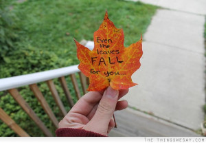 Even the leaves fall for you