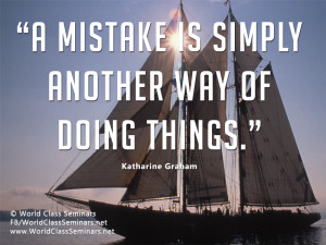 """... mistake is simply another way of doing things."""" – Katharine Graham"""