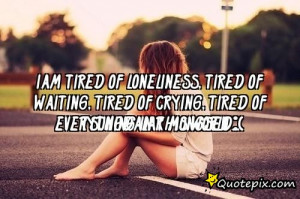 Tired Of Everything Quotes Tired of everything