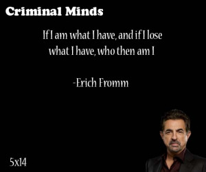 ... lose what I have, who then am I -- Erich Fromm said by David Rossi