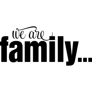 ... Quotes and Decals › Friends and Family › Family › WE ARE FAMILY