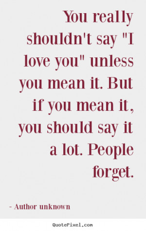 Quote about love - You really shouldn't say