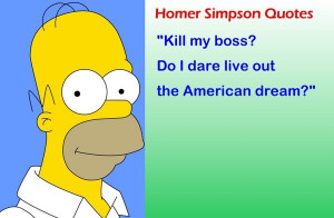 Homer simpsons, quotes, sayings, boss, american dream, funny
