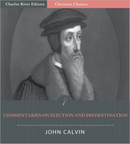 John Calvin's Commentaries on Election and Predestination (Illustrated ...