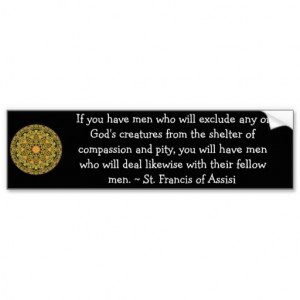 St. Francis of Assisi animal rights quote Car Bumper Sticker