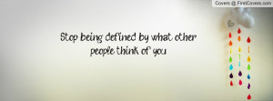 Stop Being Defined By What Other People Think Of You