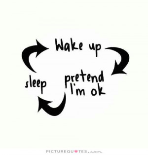 Wake up. Pretend i'm ok. Sleep Picture Quote #1