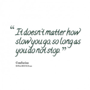 Quotes Picture: it doesn't matter how slow you go, so long as you do ...