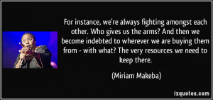 For instance, we're always fighting amongst each other. Who gives us ...