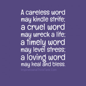 word may kindle strife; a cruel word may wreck a life; a timely word ...