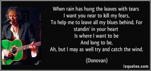 When rain has hung the leaves with tears I want you near to kill my ...