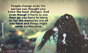 People change, even the person you thought you knew the most, changes ...
