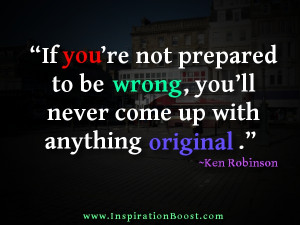 ... Not Prepared to be Wrong,You'll Never Up With Anything Original