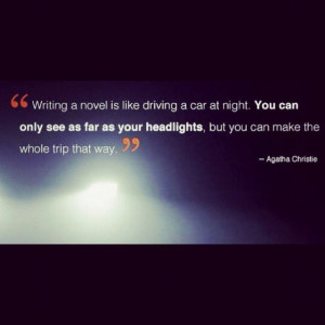 Agatha Christie quote on writing. LOVE this!!!!! A quote that would ...