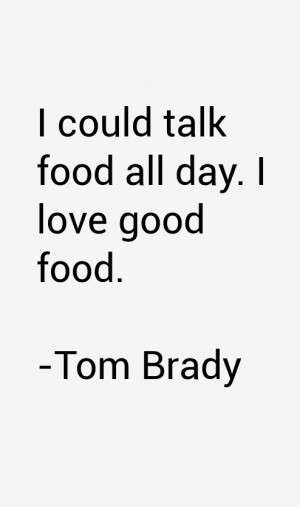 """could talk food all day. I love good food."""""""