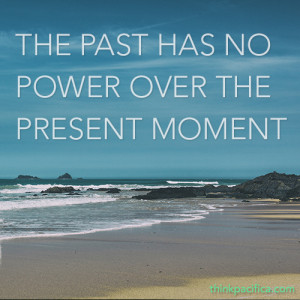 Anxiety Quote 3: The past has no power over the present moment.