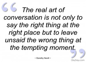 Real art of conversation is not only to say the right thing