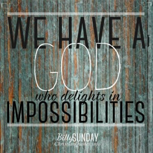 Billy Sunday Quote – God Delights in Impossibilities