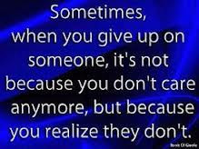 You Give Up Pn Someone,It's Not Because You Don't Care Anymore ...