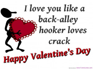 love you like a back alley hooker loves crack funny love quotes ...