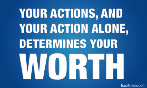 Your Actions, and Your Action Alone, Determines Your Worth