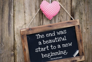 """48. """"The end was a beautiful start to a new beginning."""" ~Anonymous"""