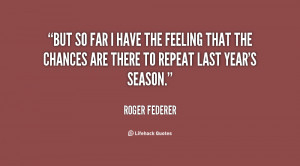 quote-Roger-Federer-but-so-far-i-have-the-feeling-14227.png