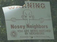 Nosey neighbors.