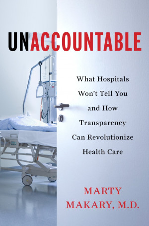 Unaccountable: What Hospitals Won't Tell You and How Transparency ...