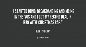 started DJing, breakdancing and MCing in the '70s and I got my ...