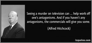 Seeing a murder on television can … help work off one's antagonisms ...
