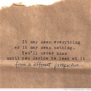 ... never know until you decide to look at it from a different perspective