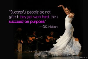 """... ; they just work hard, then succeed on purpose."""" ~ G.K. Nielson"""