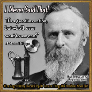 Rutherford B. Hayes: I Never Said That!