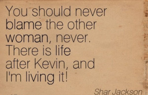 -never-blame-the-other-woman-never-there-is-life-after-kevin-and-im ...