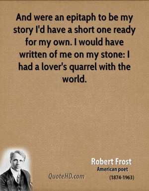 Short Epitaphs Quotes ~ Robert Frost Quotes   QuoteHD