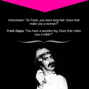 Frank Zappa ftw. He's one of the coolest guys. He fought against music ...