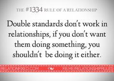 Double standards don't work in relationships. If you don't want them ...