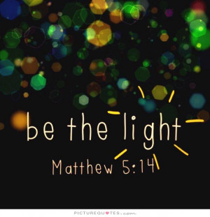 Be the light. Picture Quote #1