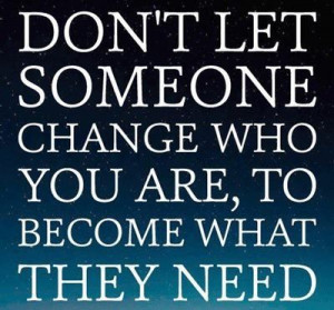 Don't change for anyone but Jesus!