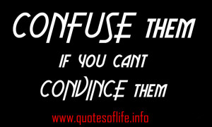 April 21, 2013 856 × 515 Confuse them, if you cant convince them.