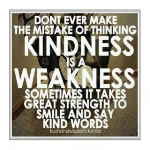 don't take kindness for weakness | Don't ever make the mistake of ...