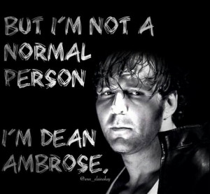 ... Gorman, Ambrose Style, I M Dean, Dean Ambrose Jon, Ambrose Unstable